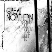 Remind Me Where the Light Is - Great Northern