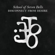 Disconnect from Desire - School of Seven Bells