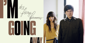 I'm Going Away – The Fiery Furnaces